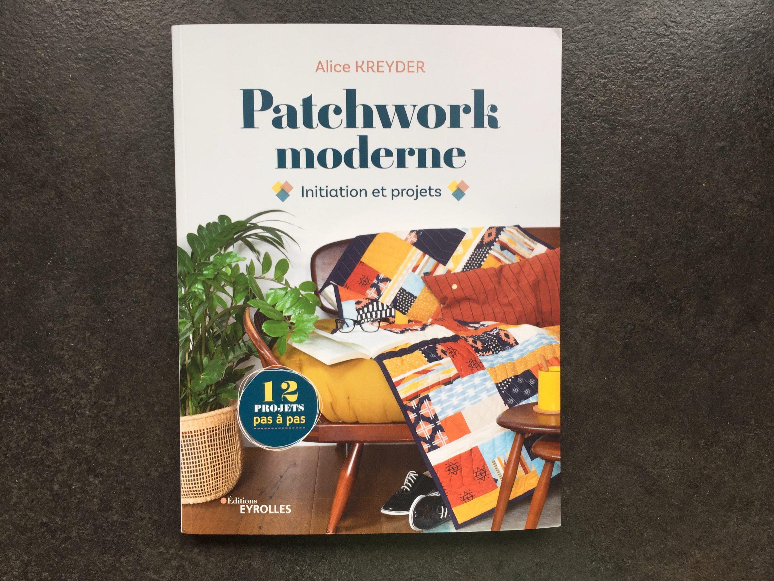Je vous présente mon livre : Patchwork Moderne – Initiation et Projets